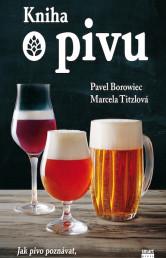 Kniha o pivu: Jak pivo poznávat, ochutnávat a párovat s jídlem