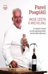 Moje cesta k Michelinu - To nejlepší z receptů prvního československého michelinského šéfkuchaře