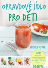 Opravdové jídlo pro děti - 200 nutričně vyvážených receptů pro zdravý životní start