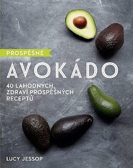 Prospěšné Avokádo - 40 lahodných, zdraví prospěšných receptů