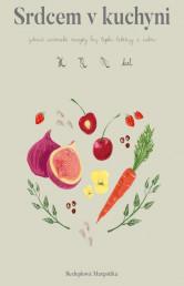 Srdcem v kuchyni: zdravé, autorské recepty bez lepku, laktózy a cukru