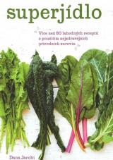 Superjídlo - Více než 80 lahodných receptů s použitím nejzdravějších přírodních surovin