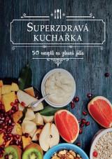 Superzdravá kuchařka - 50 receptů na zdravá jídla