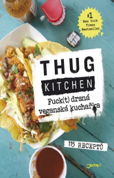 Thug Kitchen: Fuck(t) drsná veganská kuchařka - 115 receptů