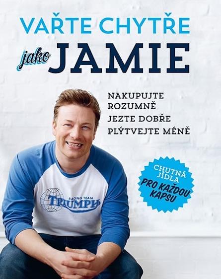 Vařte chytře jako Jamie - Nakupujte rozumně, Jezte dobře, Plýtvejte méně
